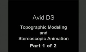 Avid DS Topographic Modeling and Stereoscopic Animation Part 1 of 2
