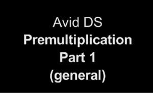 Premultiplication in Avid DS Pt 1 of 2