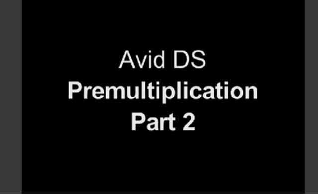 Premultiplication in Avid DS Pt 2 of 2