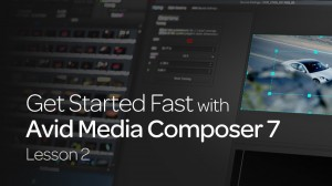 Get Started Fast with Avid Media Composer 7: Lesson 2