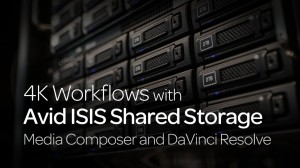 4K Workflows with Avid ISIS: Media Composer and DaVinci Resolve