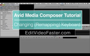 EVF Tutorial – Changing (Remapping) Keyboard in Avid Media Composer