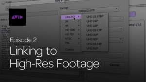 Get Started Fast with Media Composer for High-Res Workflows—Episode 2