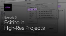 Get Started Fast with Media Composer for High-Res Workflows—Episode 3