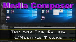 Media Composer – Top and Tail Editing Across Multiple Clips