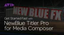 Get Started Fast with NewBlue Titler Pro for Media Composer | Episode 3