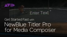 Get Started Fast with NewBlue Titler Pro for Media Composer | Episode 4