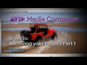Let's Edit with Media Composer – ADVANCED – Archiving your Project Part 1