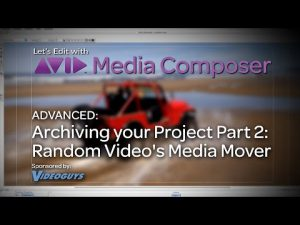 Let's Edit with Media Composer – ADVANCED – Archiving your Project Part 2 – Media Mover