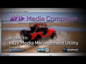 Let's Edit with Media Composer – ADVANCED – MDV Media Management Utility
