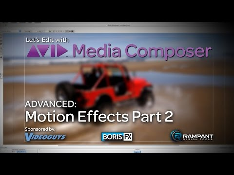 Let's Edit with Media Composer – ADVANCED – Motion Effects Part 2