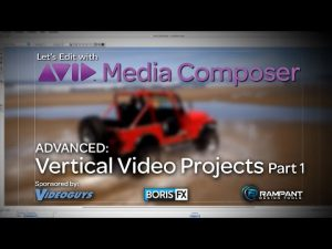 Let's Edit with Media Composer – ADVANCED – Vertical Video Projects Part 1
