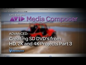 Let's Edit with Media Composer – Advanced – Creating SD DVD's from HD, 2K and 4K Projects Part 3