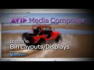 Let's Edit with Media Composer – Lesson 16 – Bins Part 4: Bin Layouts/Displays
