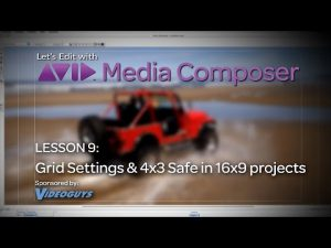 Let's Edit with Media Composer – Lesson 9 – Grid Settings & 4×3 Safe in 16×9 projects