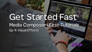 Get Started Fast with Media Composer | First — Episode 4: Visual Effects