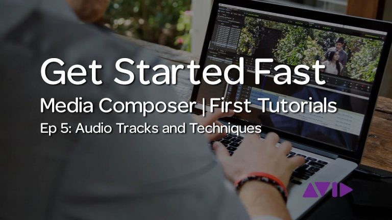 Get Started Fast with Media Composer | First — Episode 5: Audio Tracks and Techniques