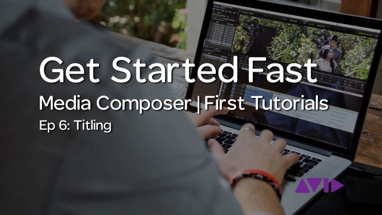 Get Started Fast with Media Composer | First — Episode 6: Titling