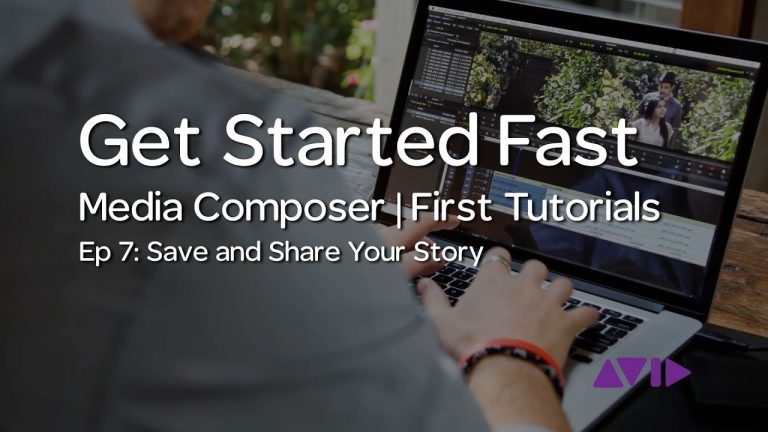 Get Started Fast with Media Composer | First — Episode 7: Save and Share your Story