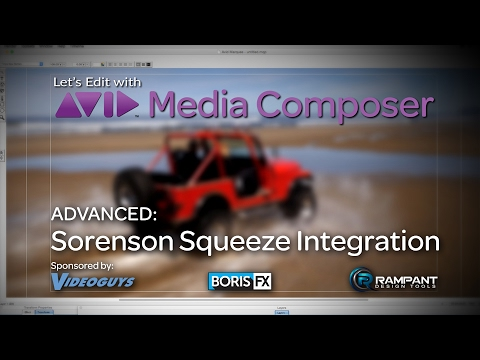 Let's Edit with Media Composer – ADVANCED – Sorenson Squeeze Integration