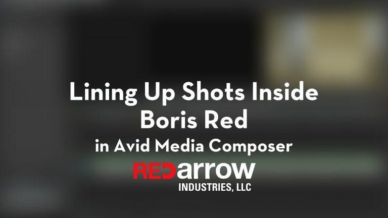 Lining Up Shots Inside Boris Red for Avid Media Composer