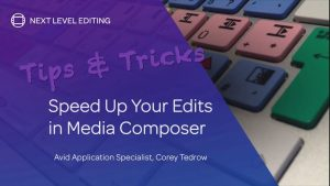 Tips & Tricks | Speed Up Your Edits in Media Composer