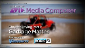Let's Edit with Media Composer – Chroma keying Part 1 – Garbage Mattes