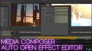 Media Composer 2018 | Auto Open Effect Editor