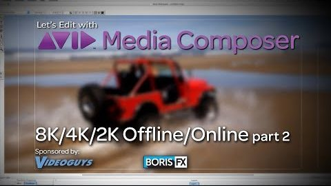 Let's Edit with Media Composer – 8K 4K 2K Offline/Online Part 2