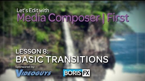 Let's Edit with Media Composer | First – Lesson 8 – Basic Transitions