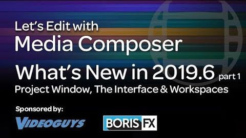 Let's Edit with Media Composer – What's New in 2019.6 part 1 – The New Interface