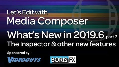 Let's Edit with Media Composer – What's New in 2019.6 part 3 – The Inspector & Additional Features