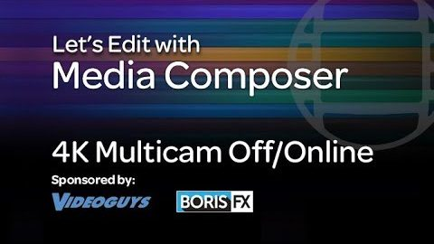 Let's Edit with Media Composer – 4K Multicam Off/Online