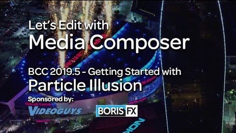 Let's Edit with Media Composer – Getting Started with Particle Illusion in Continuum 2019.5