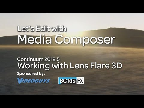 Let's Edit with Media Composer – Working with Continuum's Lens Flare 3D
