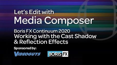Let's Edit with Media Composer – What's New in Continuum 2020 Part 2 – Cast Shadow & Reflection