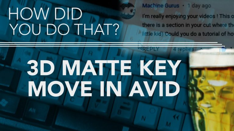 How Did You Do That? — 3D Matte Key Move in AVID