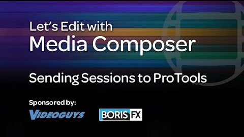 Let's Edit with Media Composer – Sending Sessions to ProTools
