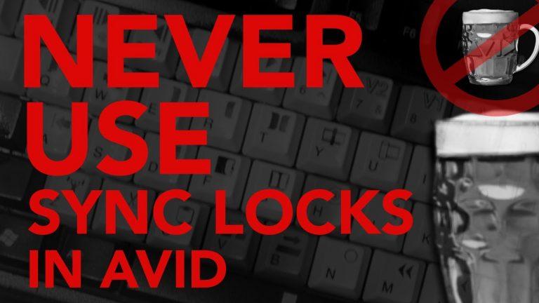 Never Use Sync Locks in AVID!!!