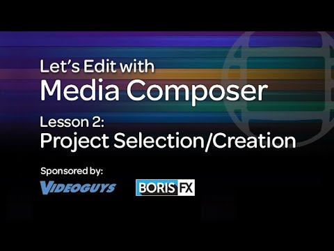 Let's Edit with Media Composer – Lesson 2 – Project Selection/Creation