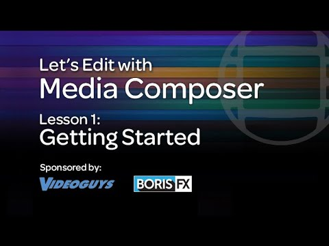 Let's Edit with Media Composer – Lesson 1 – Getting Started