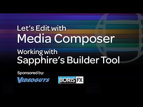 Let's Edit with Media Composer – Working with Sapphire's Builder Tool