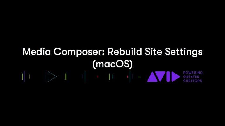 Avid Media Composer: Rebuild Site Settings (macOS)