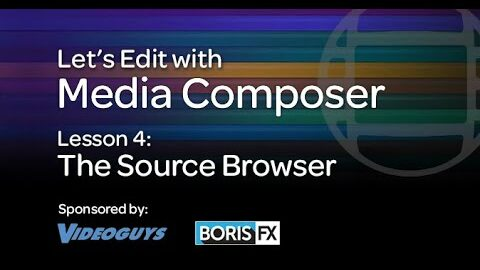 Let's Edit with Media Composer – Lesson 4 – The Source Browser