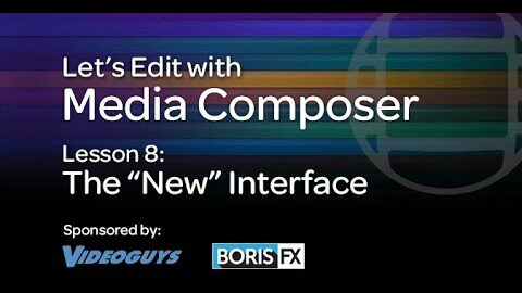 """Let's Edit with Media Composer – Lesson 8 – The """"New"""" Interface"""
