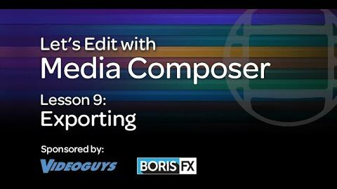 Let's Edit with Media Composer – Lesson 9 – Exporting