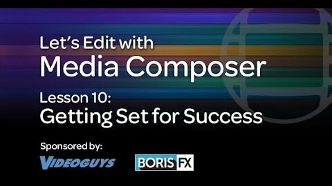 Let's Edit with Media Composer – Lesson 10 – Getting Set for Success