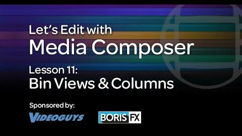 Let's Edit with Media Composer – Lesson 11 – Bin Views And Columns